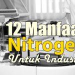 12 Manfaat Nitrogen Untuk Industri