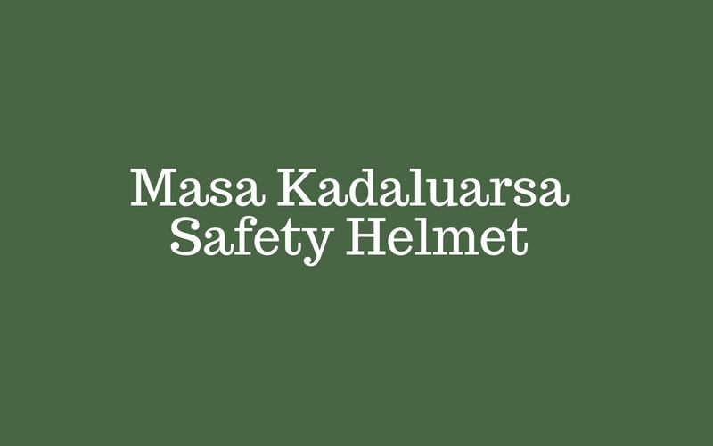 masa kadaluarsa safety helmet