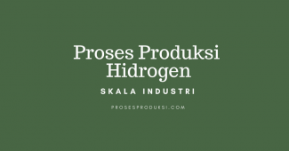 Proses Produksi Hidrogen Secara Industri