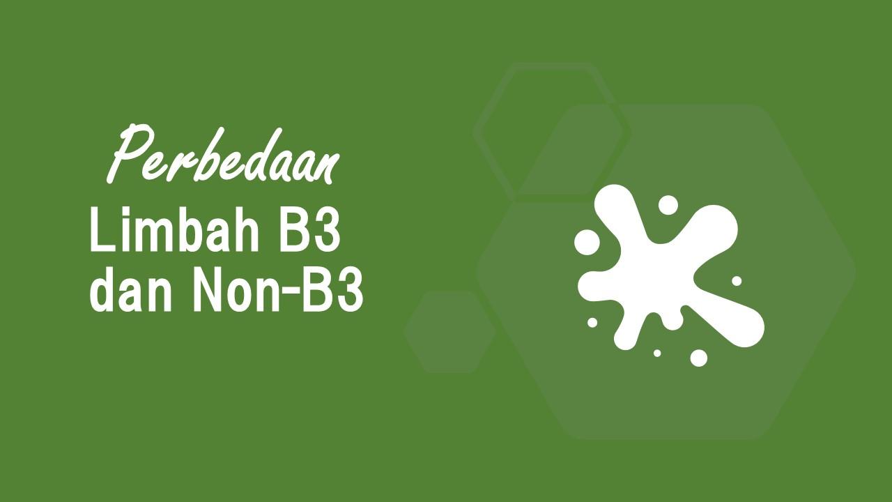 Perbedaan Limbah B3 dan Non B3